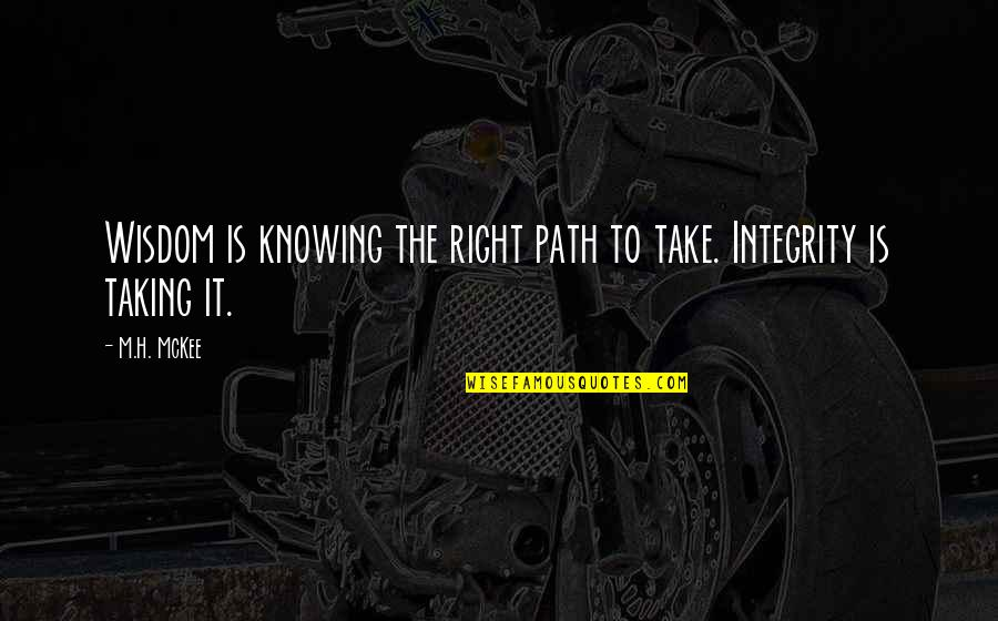 Practice Critical Lens Quotes By M.H. McKee: Wisdom is knowing the right path to take.