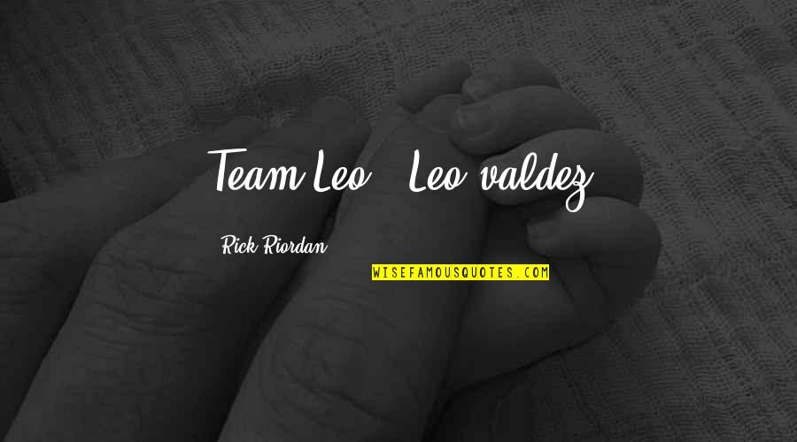 Practicer Quotes By Rick Riordan: Team Leo!~ Leo valdez
