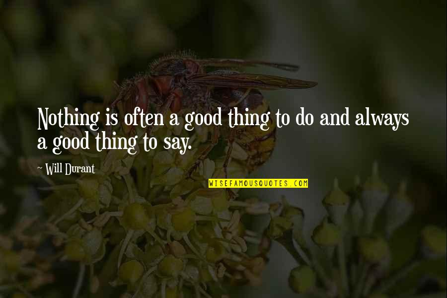 Practicer Quotes By Will Durant: Nothing is often a good thing to do