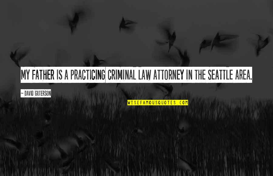 Practicing Law Quotes By David Guterson: My father is a practicing criminal law attorney