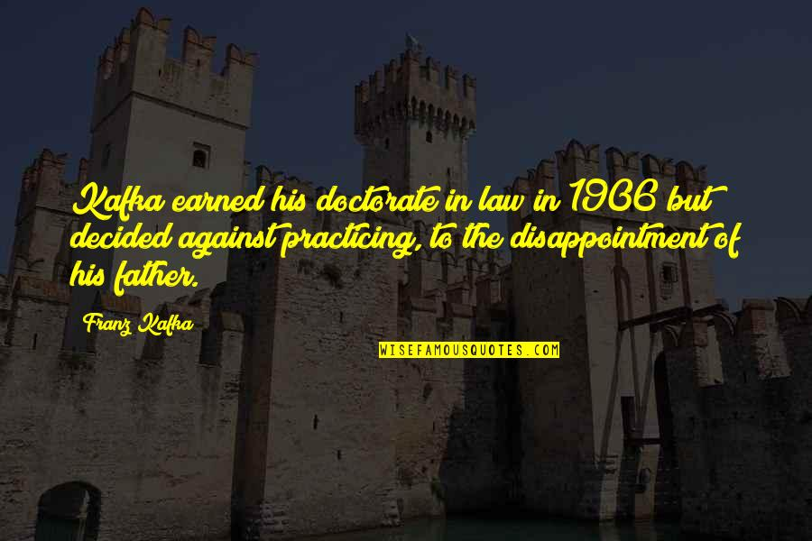 Practicing Law Quotes By Franz Kafka: Kafka earned his doctorate in law in 1906