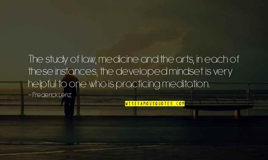 Practicing Law Quotes By Frederick Lenz: The study of law, medicine and the arts,