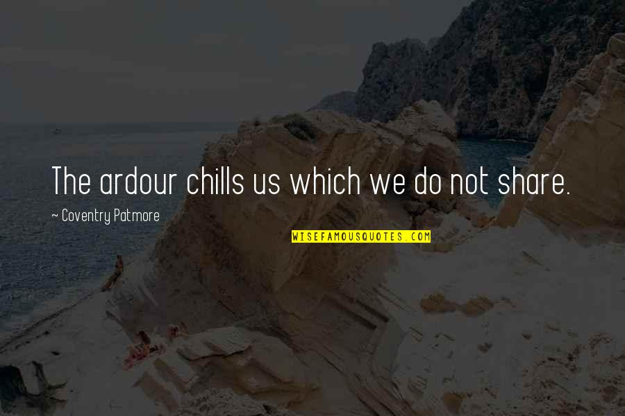 Practicing Soccer Quotes By Coventry Patmore: The ardour chills us which we do not