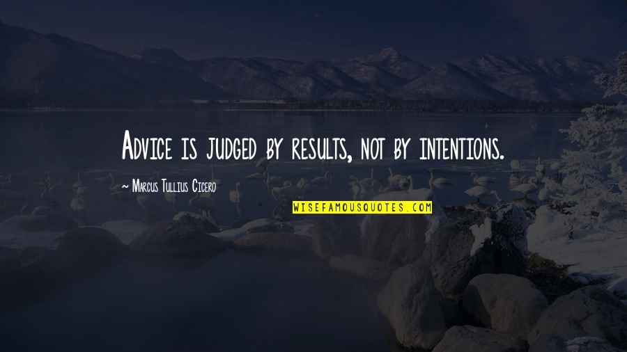 Practicing Soccer Quotes By Marcus Tullius Cicero: Advice is judged by results, not by intentions.