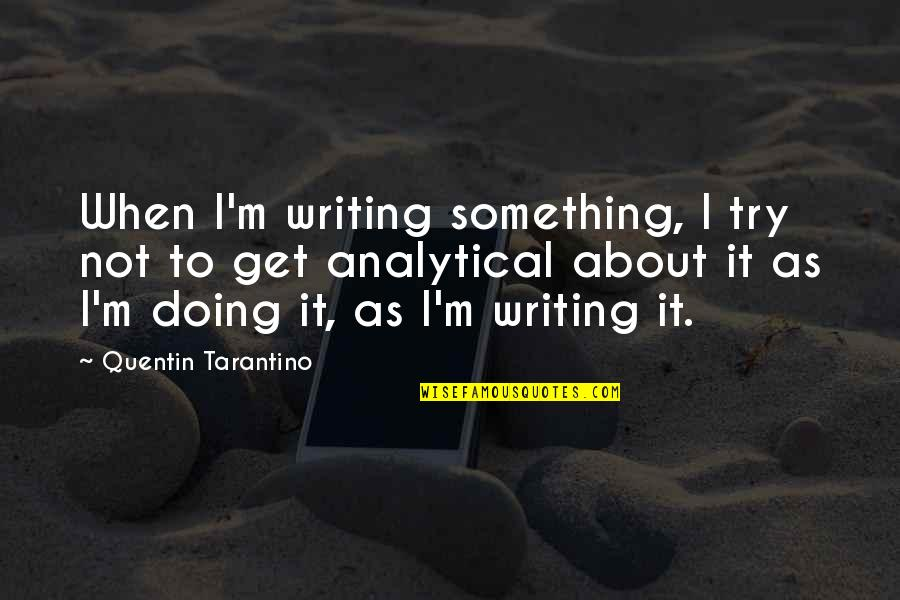Practicing Soccer Quotes By Quentin Tarantino: When I'm writing something, I try not to