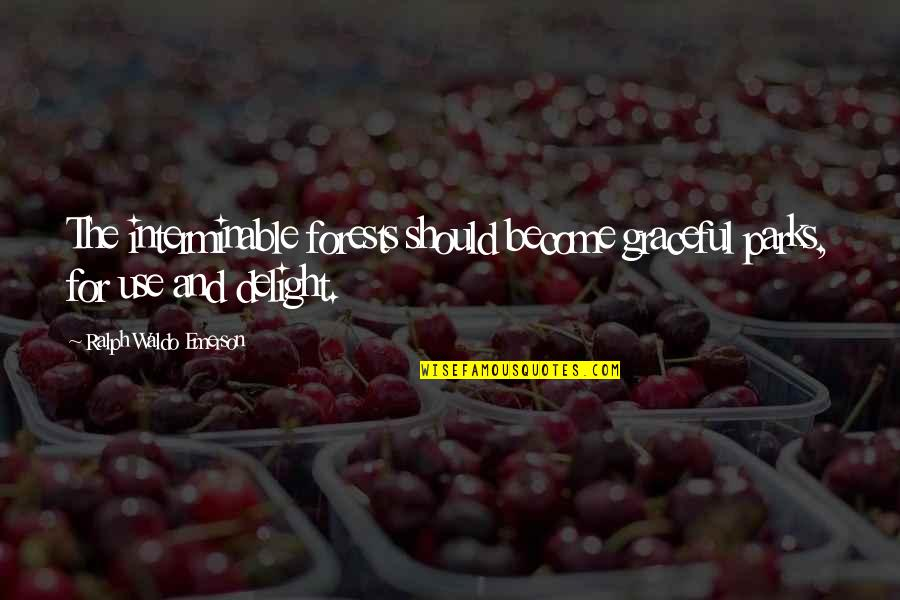 Practicing Soccer Quotes By Ralph Waldo Emerson: The interminable forests should become graceful parks, for