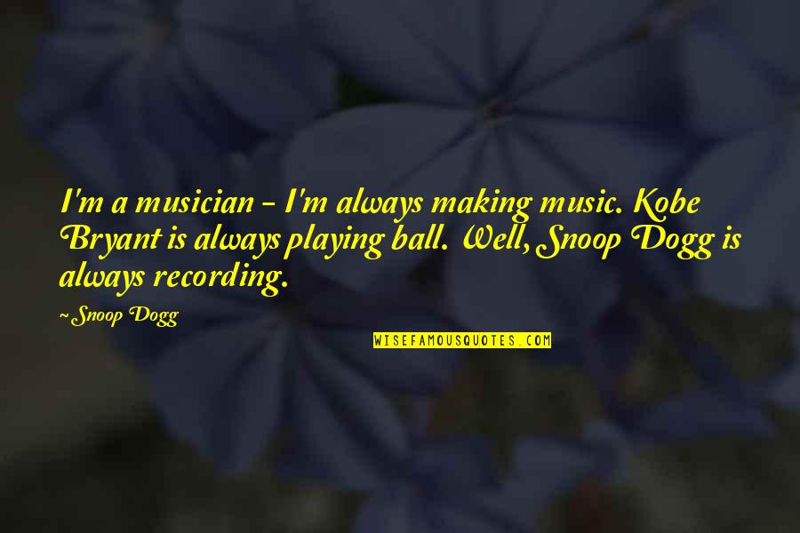 Prada Bags Quotes By Snoop Dogg: I'm a musician - I'm always making music.