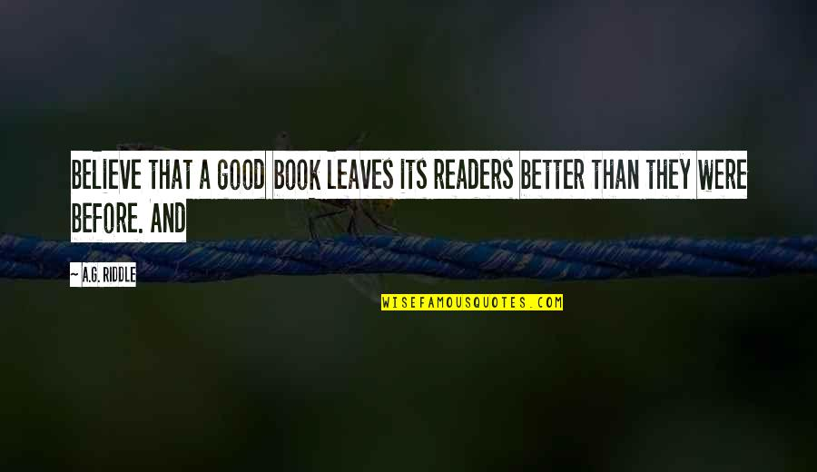 Prahlada Quotes By A.G. Riddle: believe that a good book leaves its readers