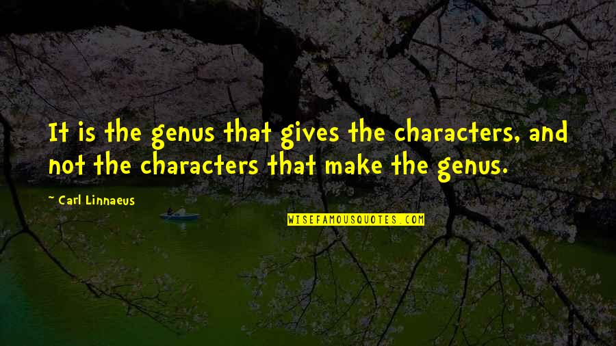 Prahlada Quotes By Carl Linnaeus: It is the genus that gives the characters,