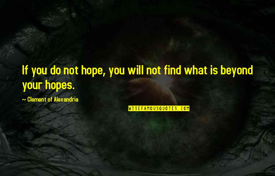 Prahlada Quotes By Clement Of Alexandria: If you do not hope, you will not
