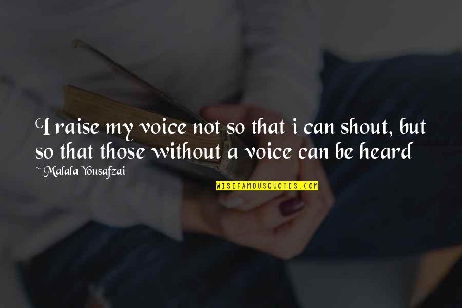 Prahlada Quotes By Malala Yousafzai: I raise my voice not so that i