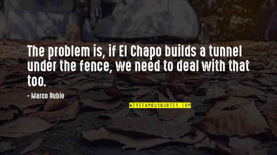 Prahlada Quotes By Marco Rubio: The problem is, if El Chapo builds a