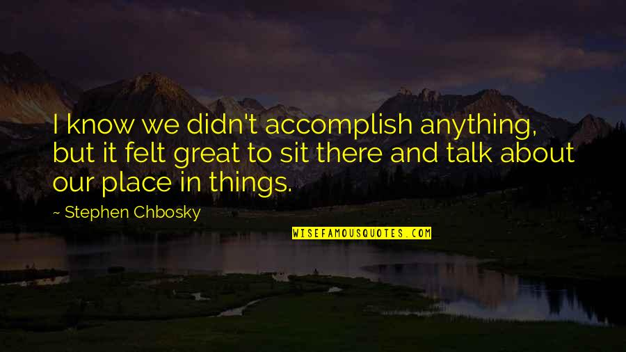Prahlada Quotes By Stephen Chbosky: I know we didn't accomplish anything, but it