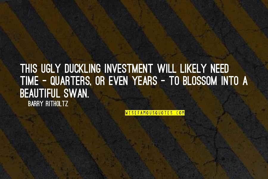 Praise And Thanksgiving Quotes By Barry Ritholtz: This ugly duckling investment will likely need time