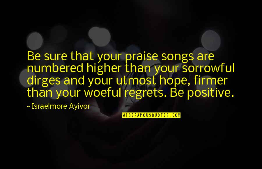 Praise And Thanksgiving Quotes By Israelmore Ayivor: Be sure that your praise songs are numbered