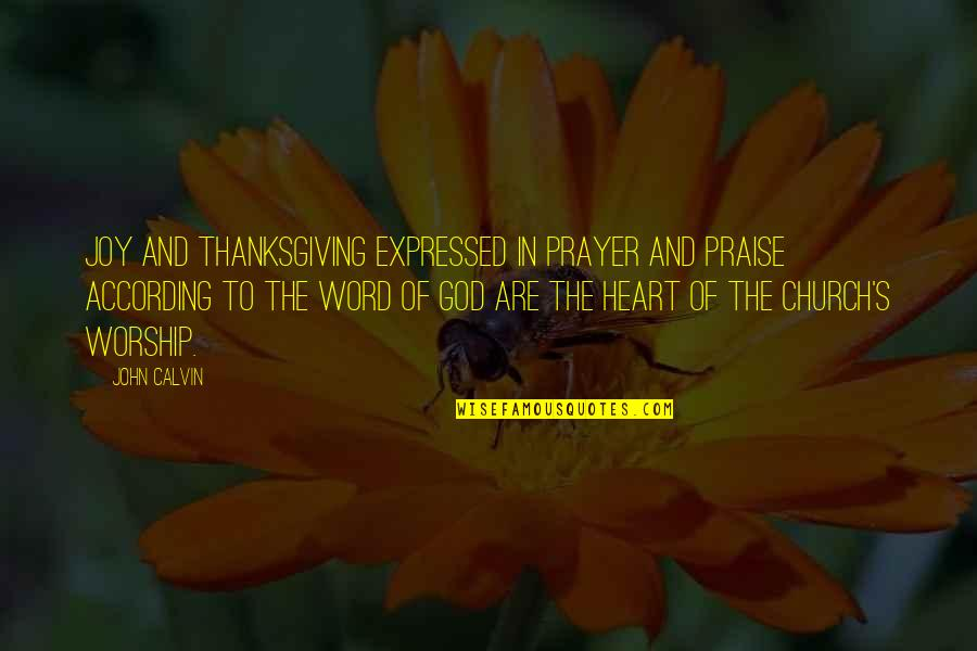 Praise And Thanksgiving Quotes By John Calvin: Joy and thanksgiving expressed in prayer and praise