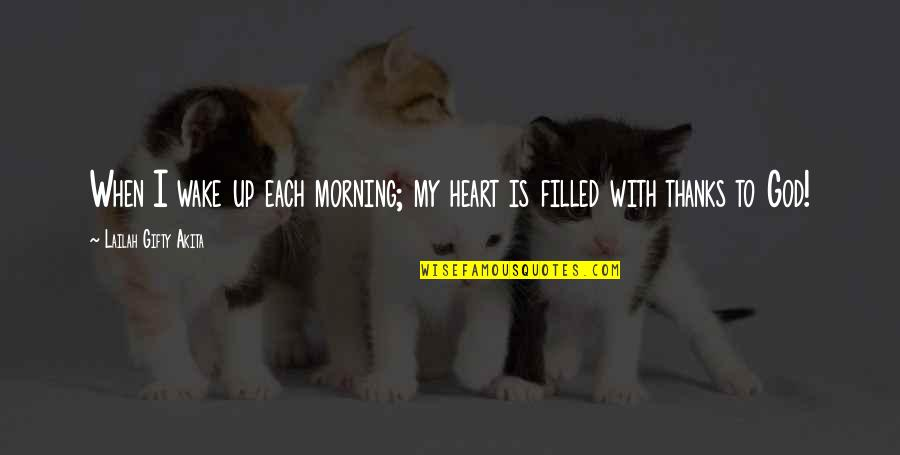 Praise And Thanksgiving Quotes By Lailah Gifty Akita: When I wake up each morning; my heart