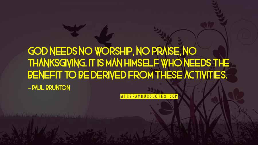 Praise And Thanksgiving Quotes By Paul Brunton: God needs no worship, no praise, no thanksgiving.