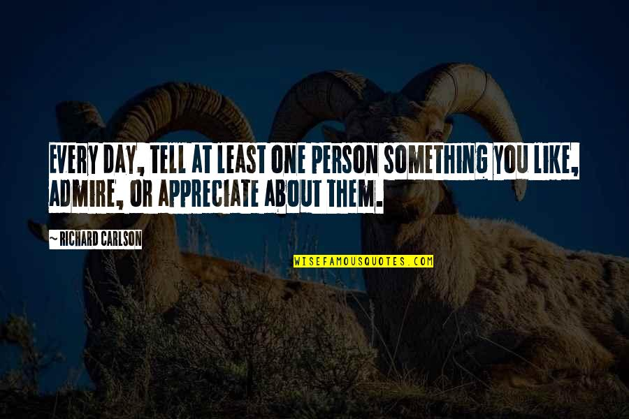 Praise And Thanksgiving Quotes By Richard Carlson: Every day, tell at least one person something