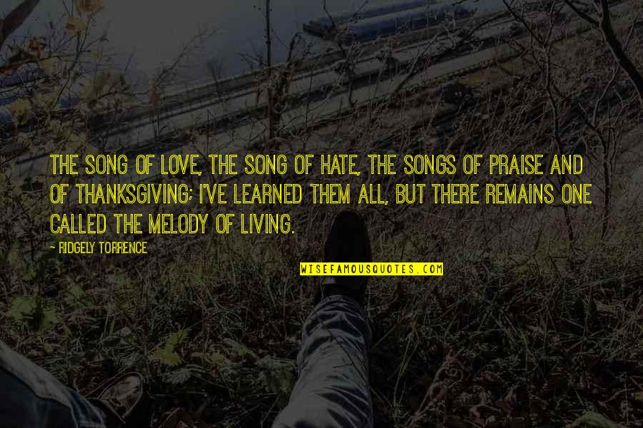 Praise And Thanksgiving Quotes By Ridgely Torrence: The Song of Love, the Song of Hate,