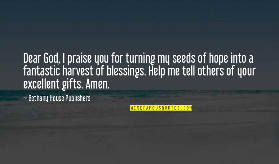 Praise From Others Quotes By Bethany House Publishers: Dear God, I praise you for turning my