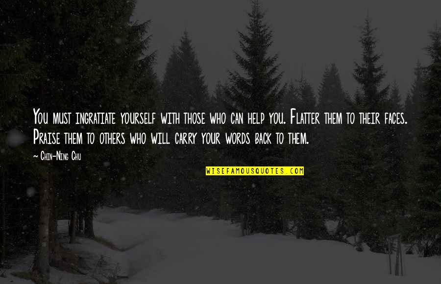 Praise From Others Quotes By Chin-Ning Chu: You must ingratiate yourself with those who can