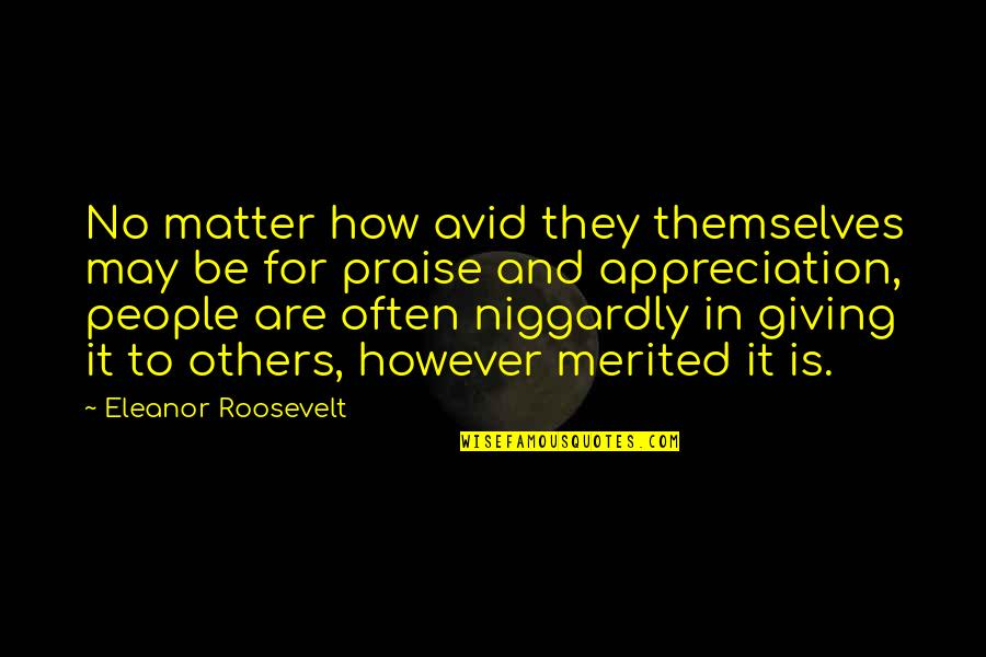 Praise From Others Quotes By Eleanor Roosevelt: No matter how avid they themselves may be