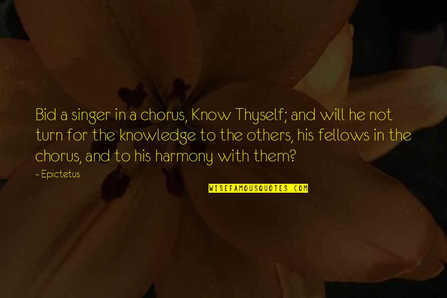 Praise From Others Quotes By Epictetus: Bid a singer in a chorus, Know Thyself;