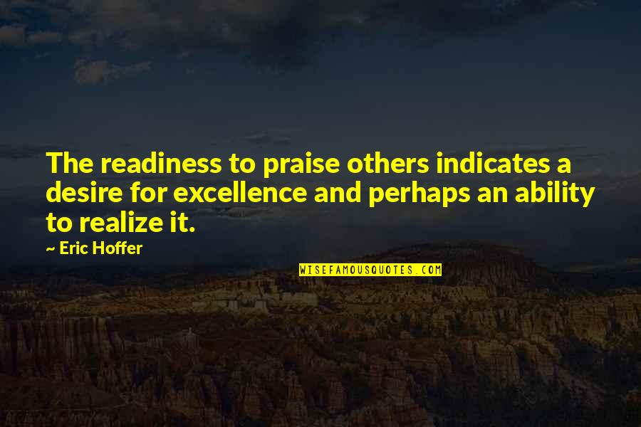 Praise From Others Quotes By Eric Hoffer: The readiness to praise others indicates a desire