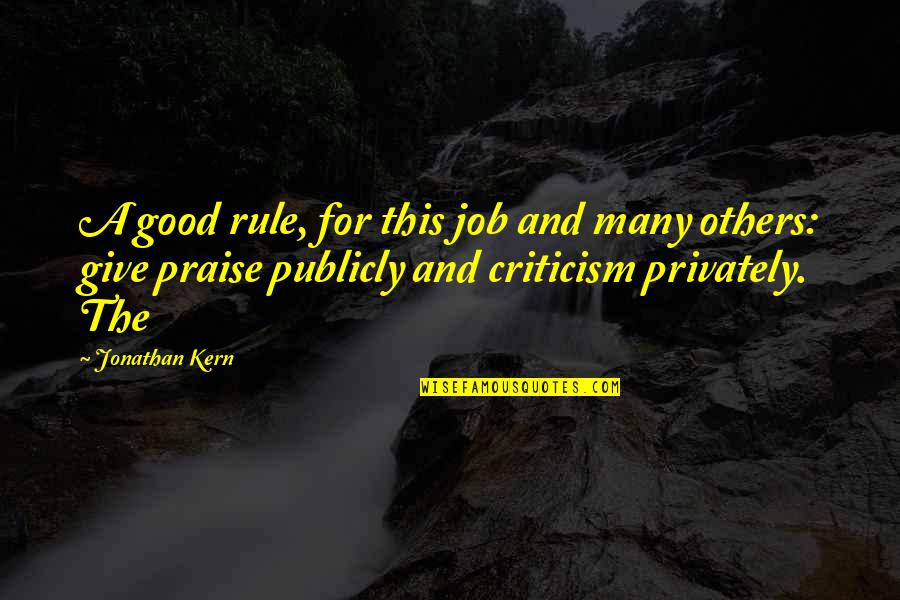 Praise From Others Quotes By Jonathan Kern: A good rule, for this job and many