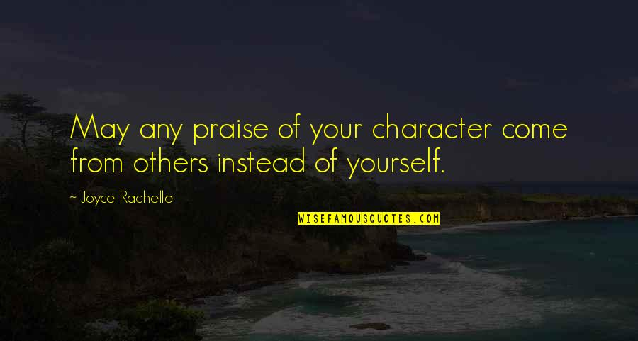 Praise From Others Quotes By Joyce Rachelle: May any praise of your character come from