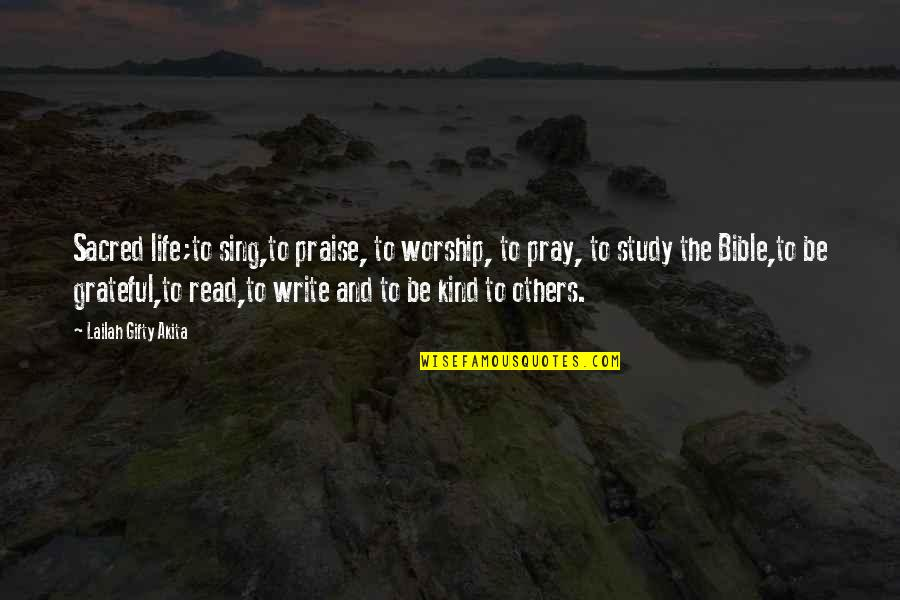 Praise From Others Quotes By Lailah Gifty Akita: Sacred life;to sing,to praise, to worship, to pray,