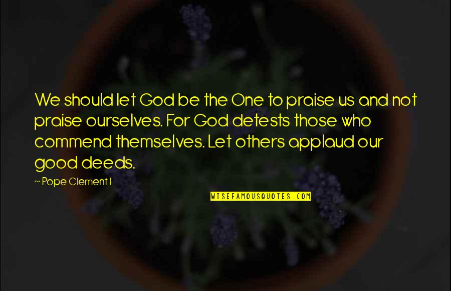 Praise From Others Quotes By Pope Clement I: We should let God be the One to
