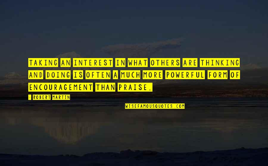 Praise From Others Quotes By Robert Martin: Taking an interest in what others are thinking