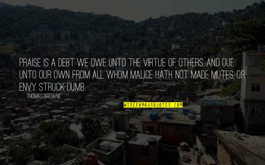 Praise From Others Quotes By Thomas Browne: Praise is a debt we owe unto the