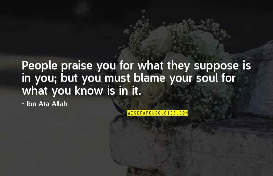 Praise To Allah Quotes By Ibn Ata Allah: People praise you for what they suppose is