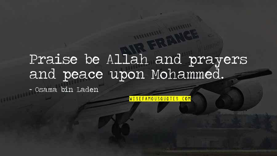 Praise To Allah Quotes By Osama Bin Laden: Praise be Allah and prayers and peace upon
