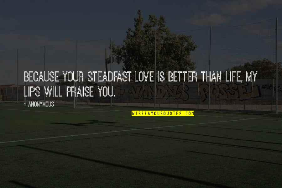 Praise To God From The Bible Quotes By Anonymous: Because your steadfast love is better than life,