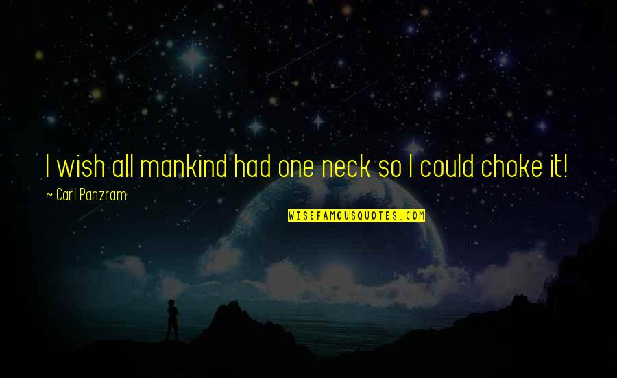 Praising A Girl Quotes By Carl Panzram: I wish all mankind had one neck so