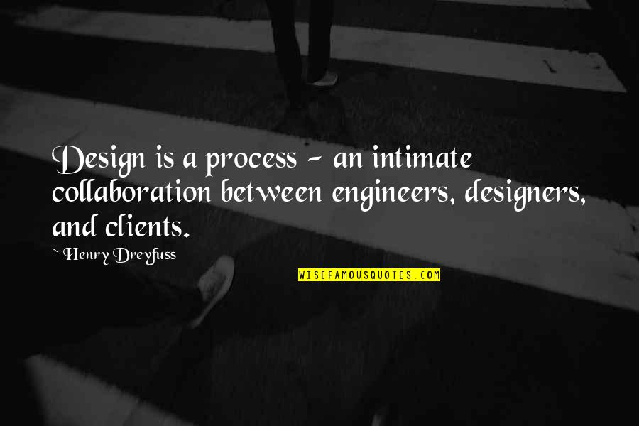 Praising A Girl Quotes By Henry Dreyfuss: Design is a process - an intimate collaboration