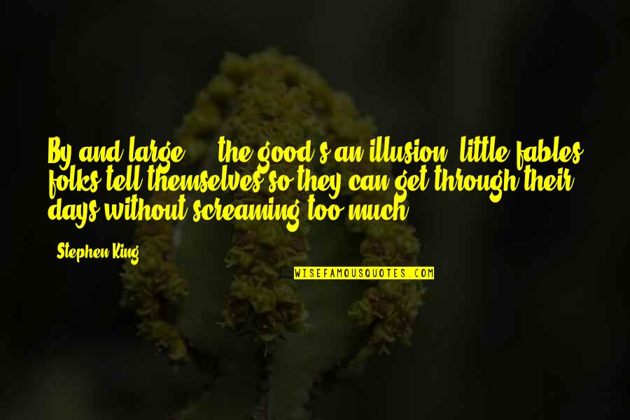 Praising A Girl Quotes By Stephen King: By and large ... the good's an illusion,