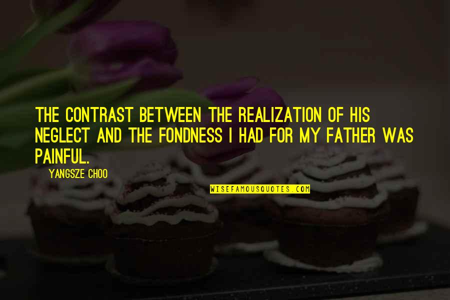 Praising A Girl Quotes By Yangsze Choo: The contrast between the realization of his neglect