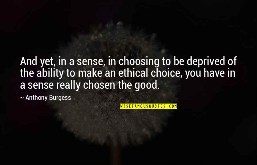 Praising God All The Time Quotes By Anthony Burgess: And yet, in a sense, in choosing to