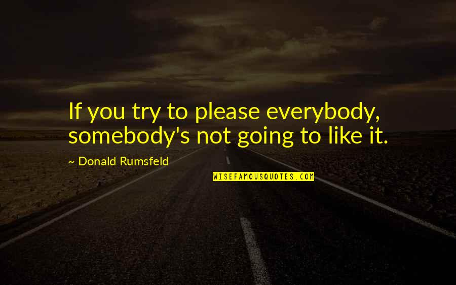 Praising God All The Time Quotes By Donald Rumsfeld: If you try to please everybody, somebody's not