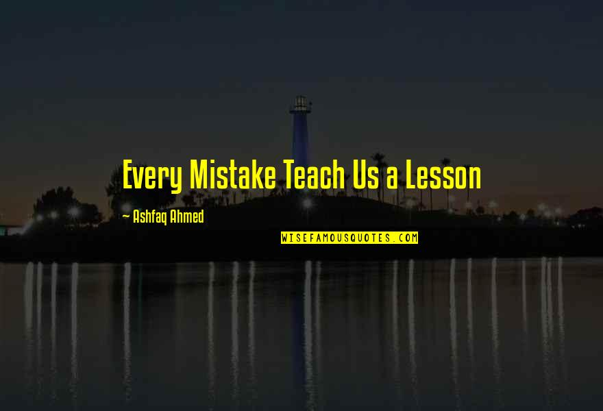 Prasanta Quotes By Ashfaq Ahmed: Every Mistake Teach Us a Lesson