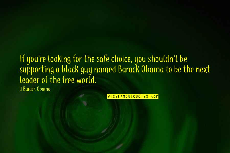 Prasanta Quotes By Barack Obama: If you're looking for the safe choice, you