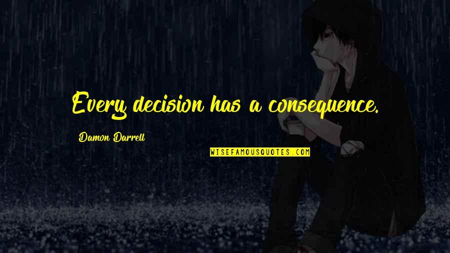 Prasanta Quotes By Damon Darrell: Every decision has a consequence.