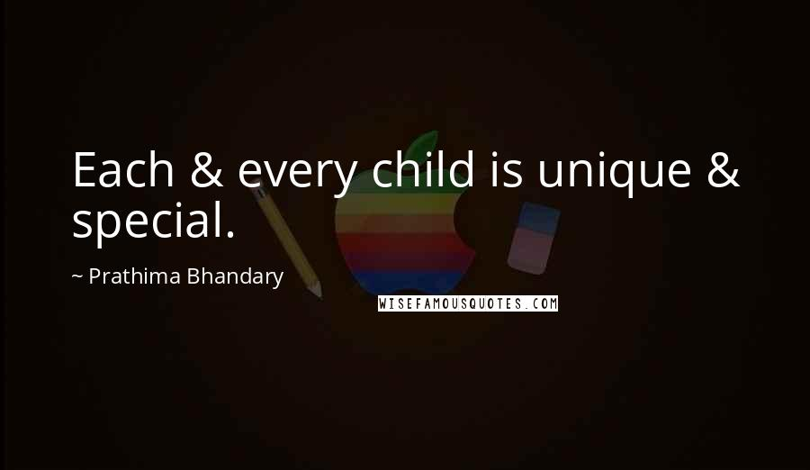Prathima Bhandary quotes: Each & every child is unique & special.