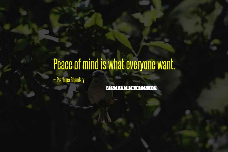 Prathima Bhandary quotes: Peace of mind is what everyone want.