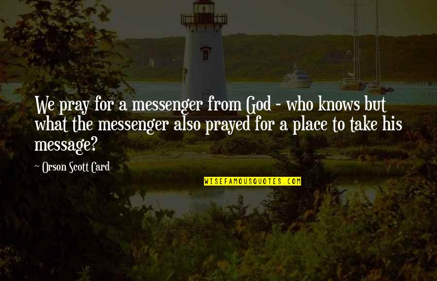 Pray Card Quotes By Orson Scott Card: We pray for a messenger from God -